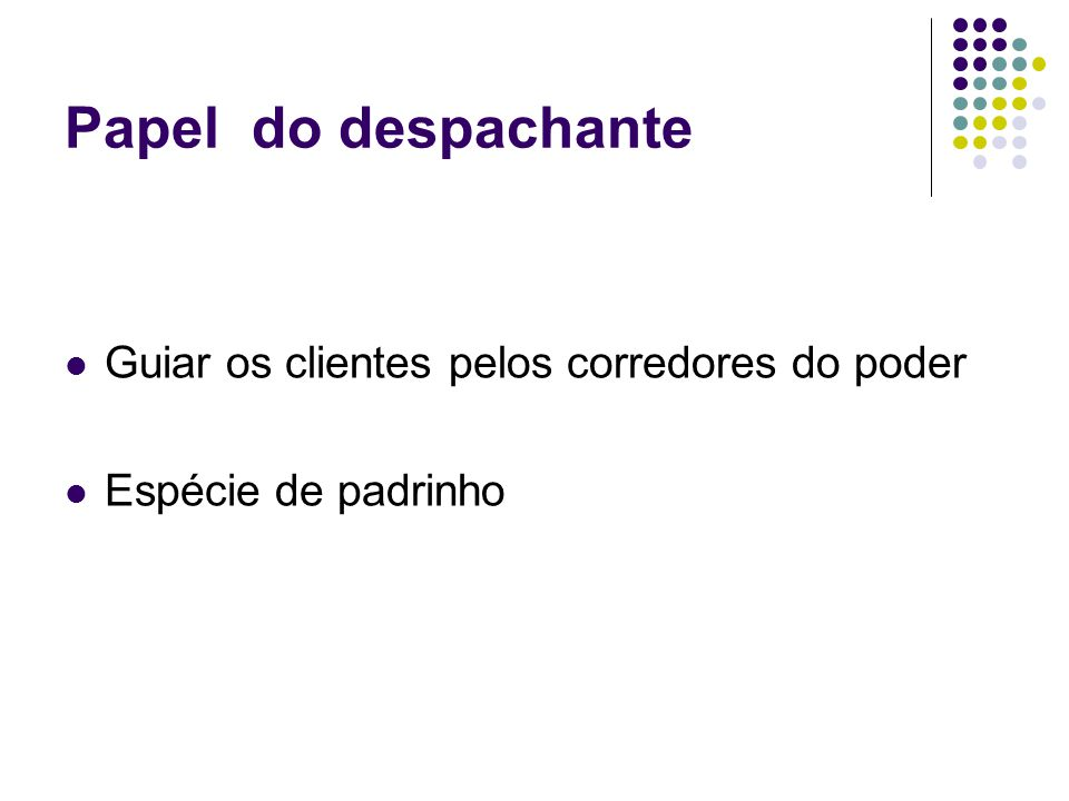 Papel do despachante Guiar os clientes pelos corredores do poder