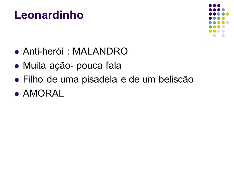 Leonardinho Anti-herói : MALANDRO Muita ação- pouca fala