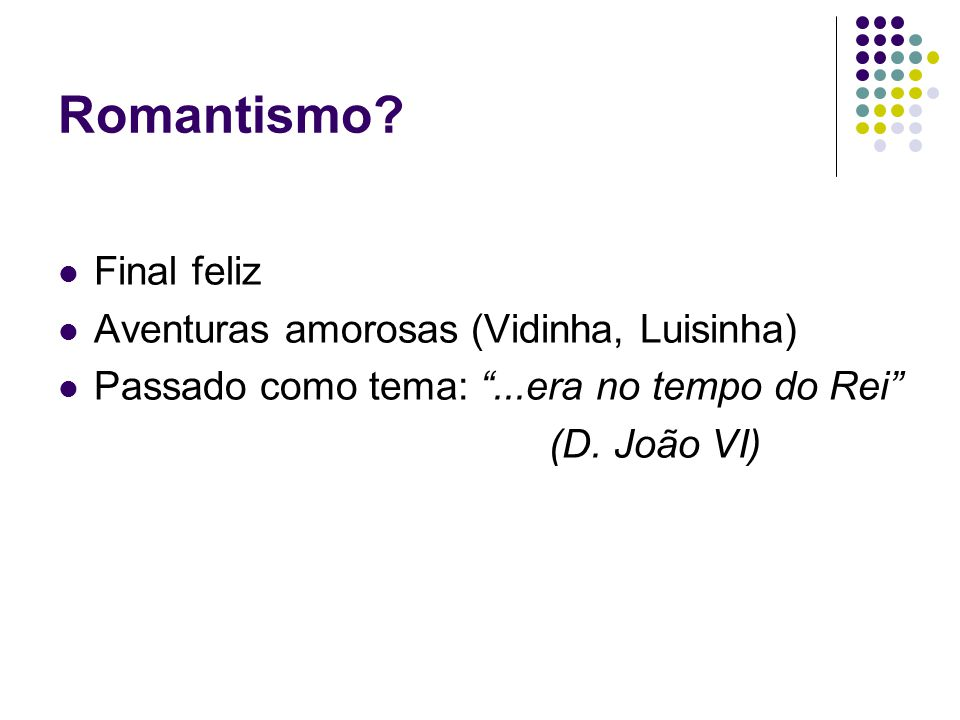 Romantismo Final feliz Aventuras amorosas (Vidinha, Luisinha)