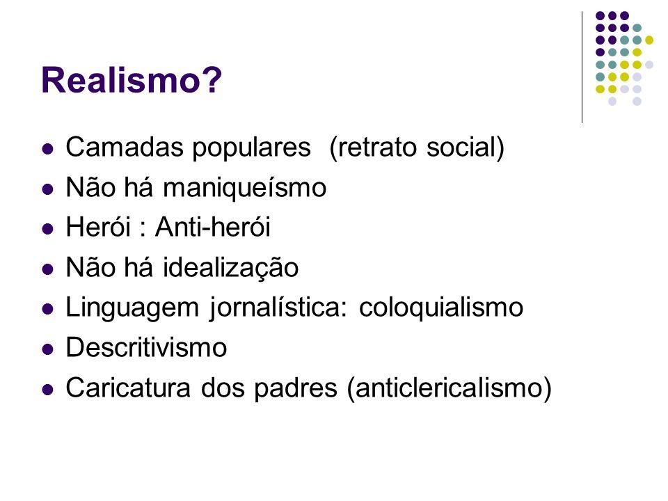 Realismo Camadas populares (retrato social) Não há maniqueísmo