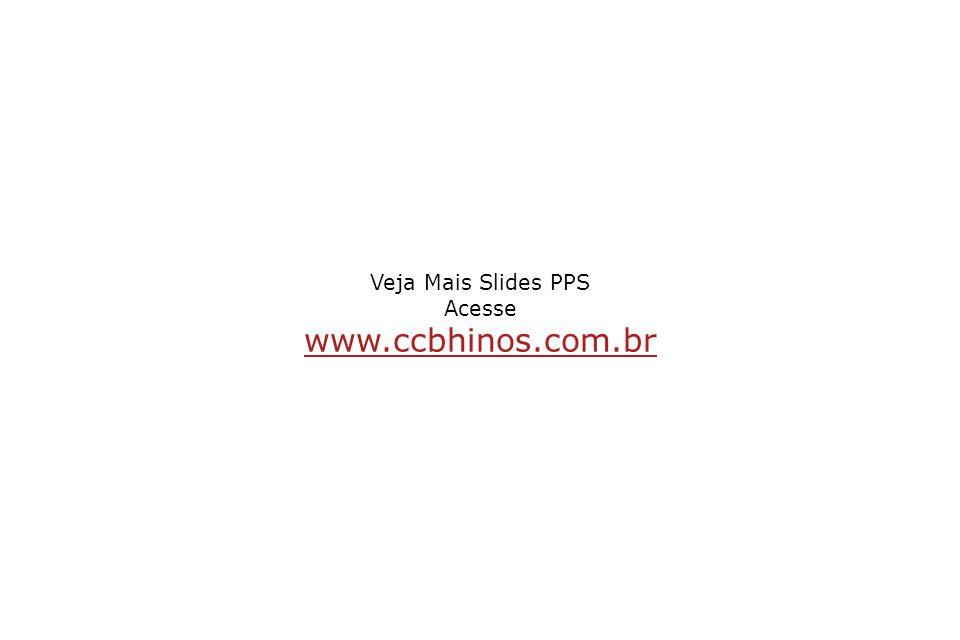 Veja Mais Slides PPS Acesse www.ccbhinos.com.br