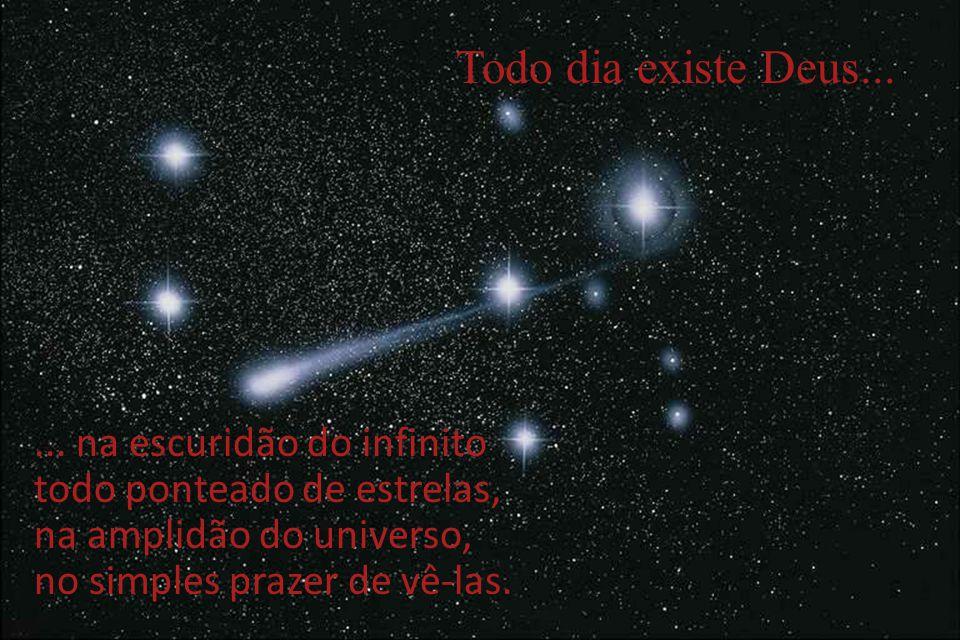 Todo dia existe Deus... ... na escuridão do infinito