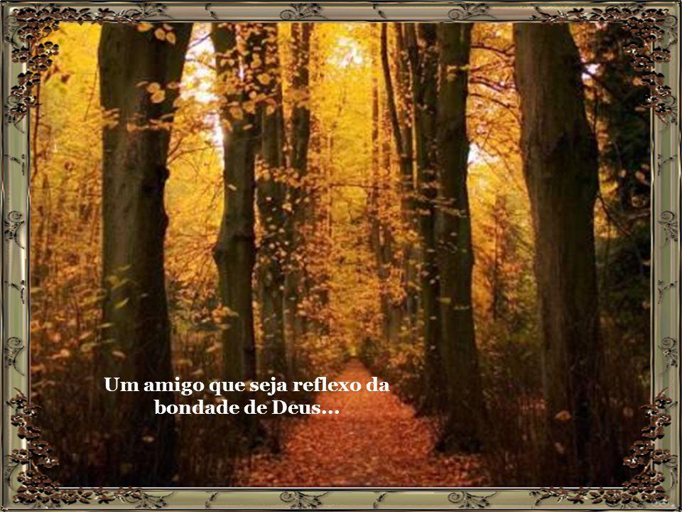 Um amigo que seja reflexo da bondade de Deus...