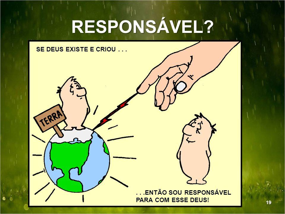 RESPONSÁVEL SE DEUS EXISTE E CRIOU . . .