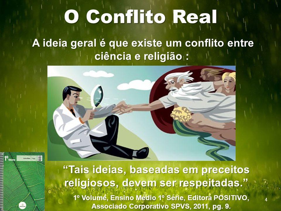 A ideia geral é que existe um conflito entre ciência e religião :
