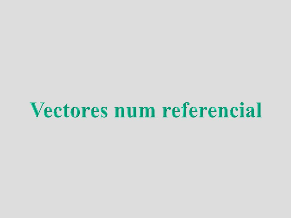 Vectores num referencial