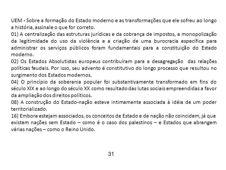 UEM - Sobre a formação do Estado moderno e as transformações que ele sofreu ao longo a história, assinale o que for correto.