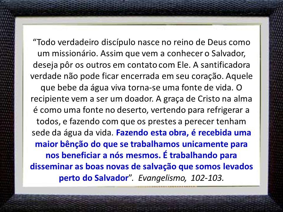 Todo verdadeiro discípulo nasce no reino de Deus como um missionário
