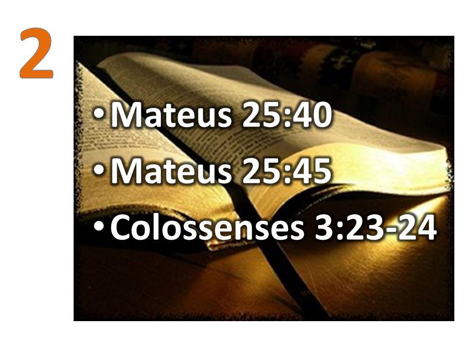 2 Mateus 25:40 Mateus 25:45 Colossenses 3:23-24