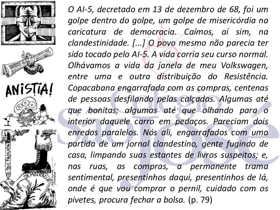 O AI-5, decretado em 13 de dezembro de 68, foi um golpe dentro do golpe, um golpe de misericórdia na caricatura de democracia.