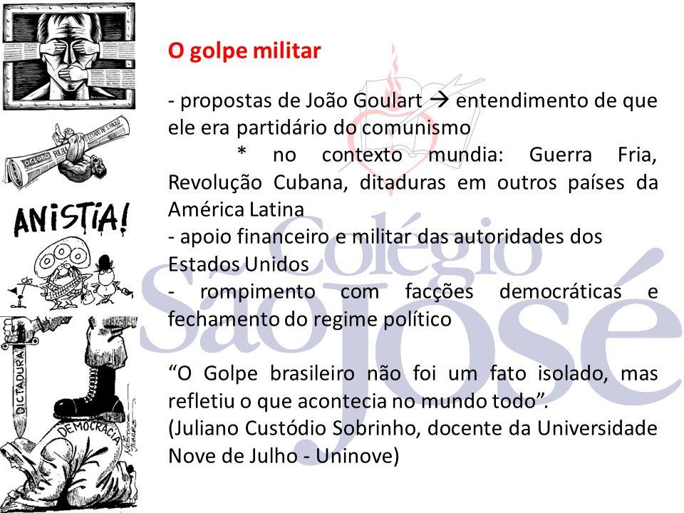 O golpe militar - propostas de João Goulart  entendimento de que ele era partidário do comunismo.