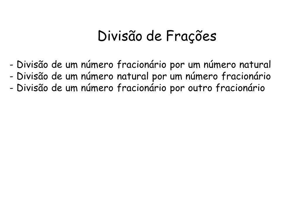 Divisão de Frações Divisão de um número fracionário por um número natural. Divisão de um número natural por um número fracionário.
