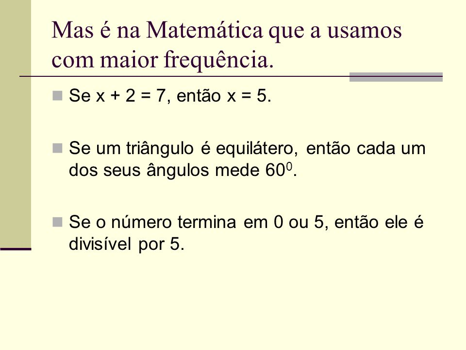 Mas é na Matemática que a usamos com maior frequência.