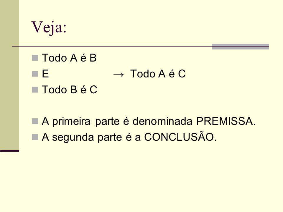 Veja: Todo A é B E → Todo A é C Todo B é C