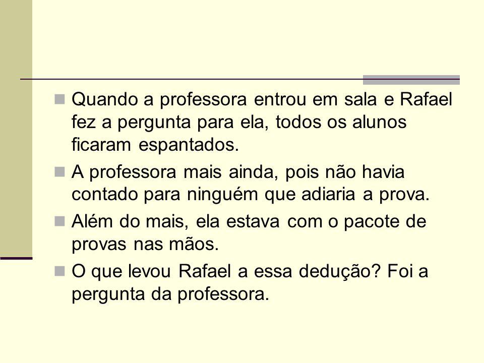 Quando a professora entrou em sala e Rafael fez a pergunta para ela, todos os alunos ficaram espantados.