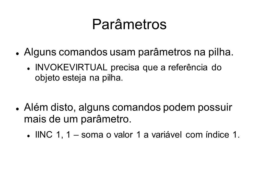 Parâmetros Alguns comandos usam parâmetros na pilha.