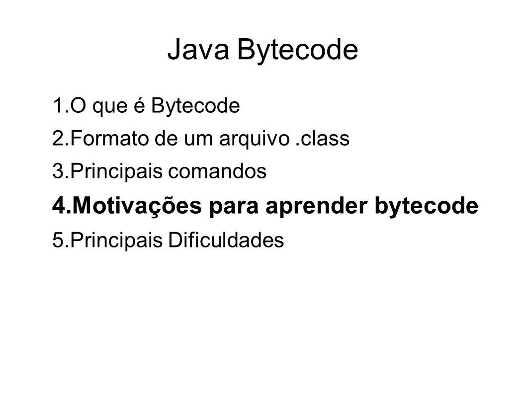 Java Bytecode Motivações para aprender bytecode O que é Bytecode