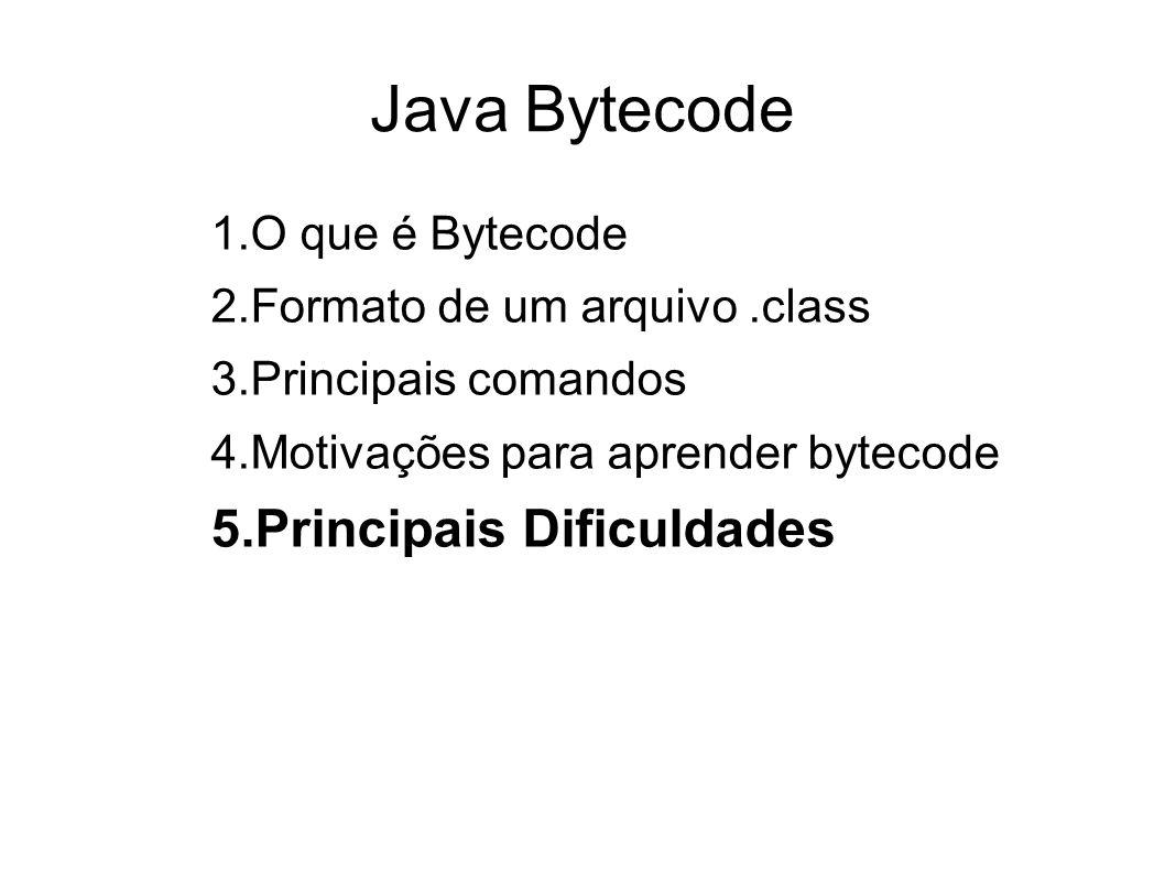 Java Bytecode Principais Dificuldades O que é Bytecode