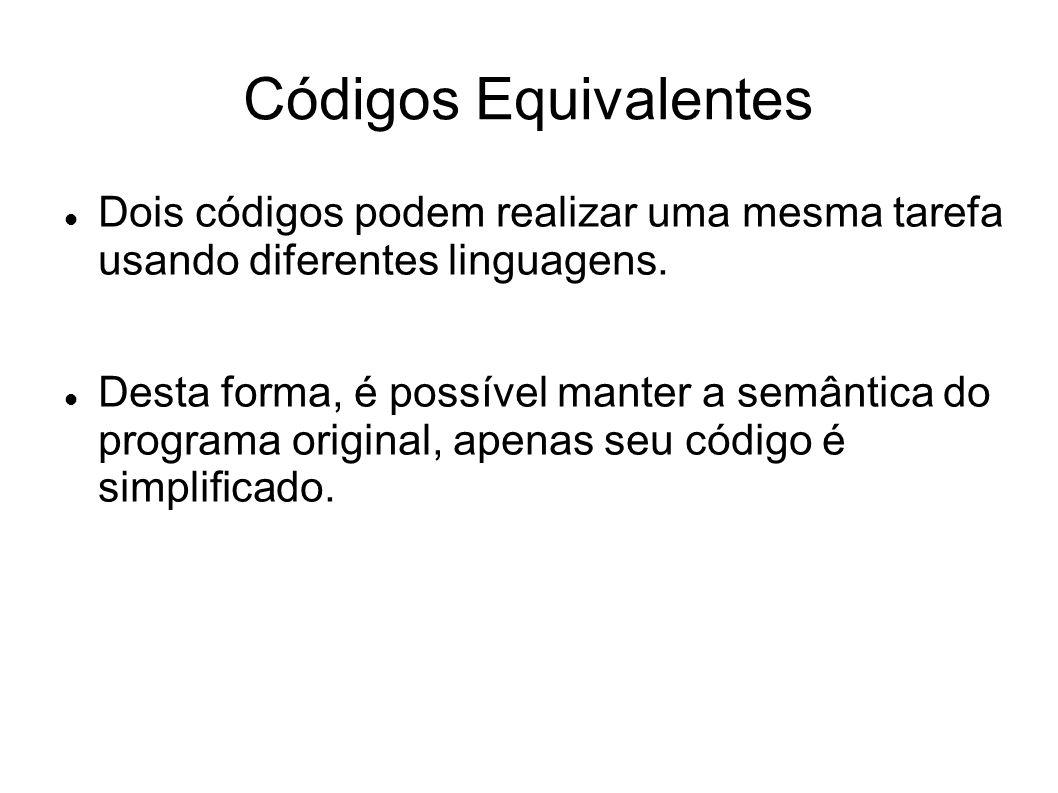 Códigos Equivalentes Dois códigos podem realizar uma mesma tarefa usando diferentes linguagens.