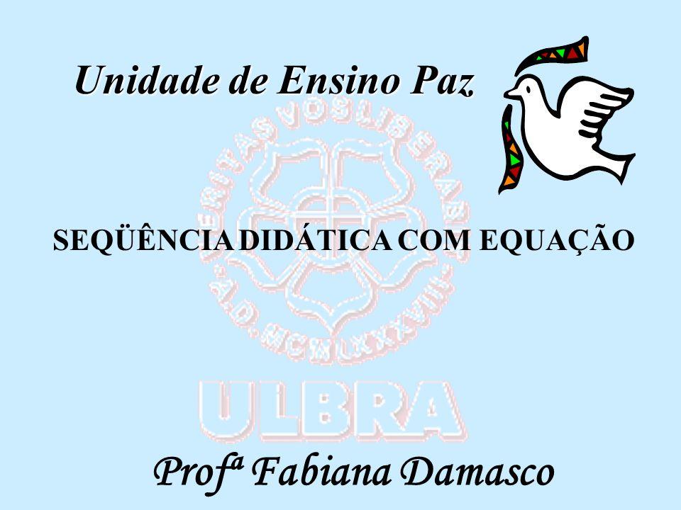 Profª Fabiana Damasco Unidade de Ensino Paz