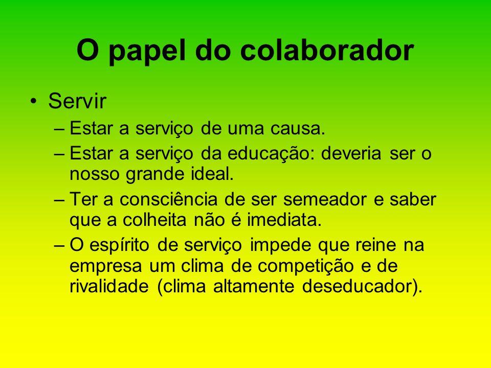 O papel do colaborador Servir Estar a serviço de uma causa.
