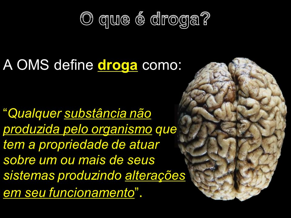O que é droga A OMS define droga como: