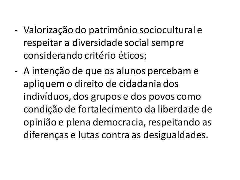 Valorização do patrimônio sociocultural e respeitar a diversidade social sempre considerando critério éticos;