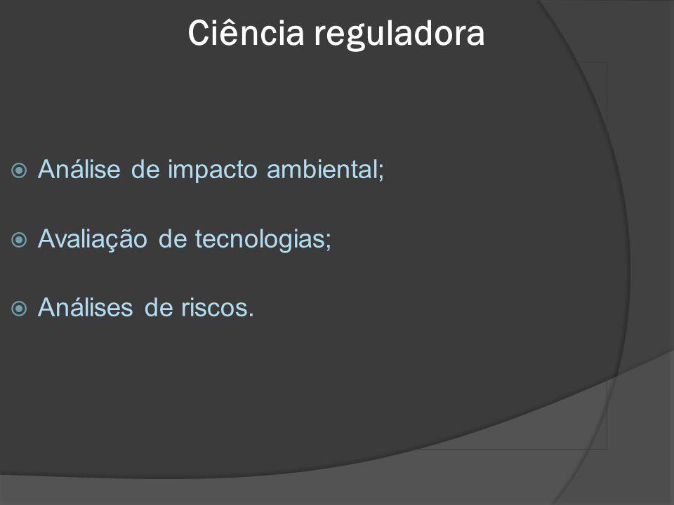 Ciência reguladora Ciência reguladora: Análise de impacto ambiental;