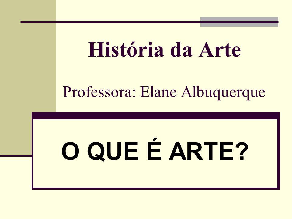 História da Arte Professora: Elane Albuquerque