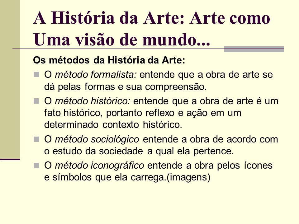 A História da Arte: Arte como Uma visão de mundo...