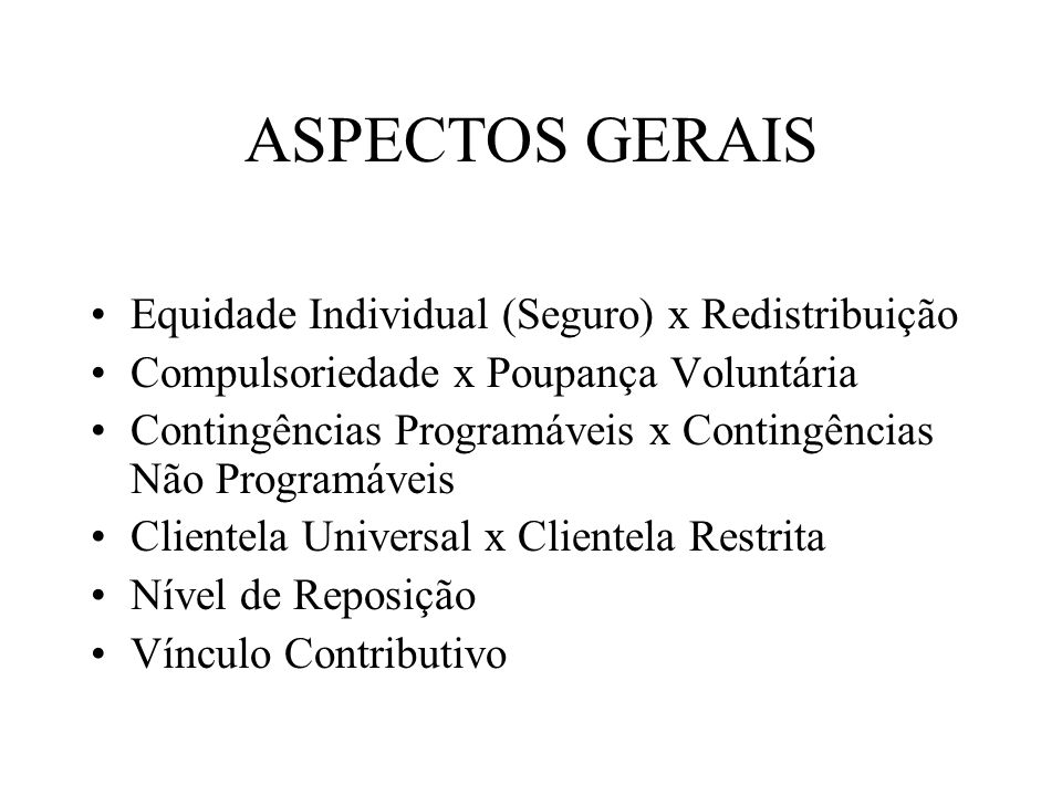 ASPECTOS GERAIS Equidade Individual (Seguro) x Redistribuição