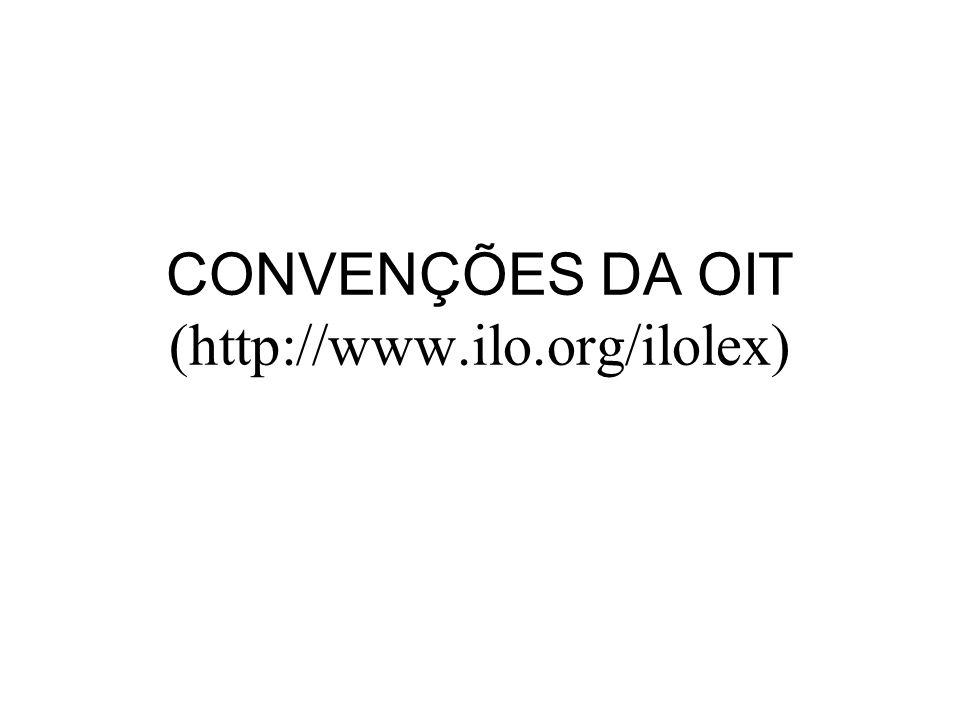 CONVENÇÕES DA OIT (http://www.ilo.org/ilolex)