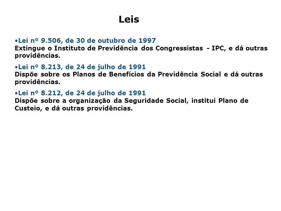 Leis Lei nº 9.506, de 30 de outubro de 1997 Extingue o Instituto de Previdência dos Congressistas - IPC, e dá outras providências.