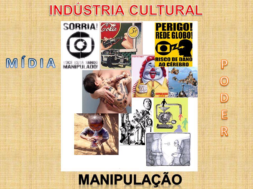 INDÚSTRIA CULTURAL MANIPULAÇÃO