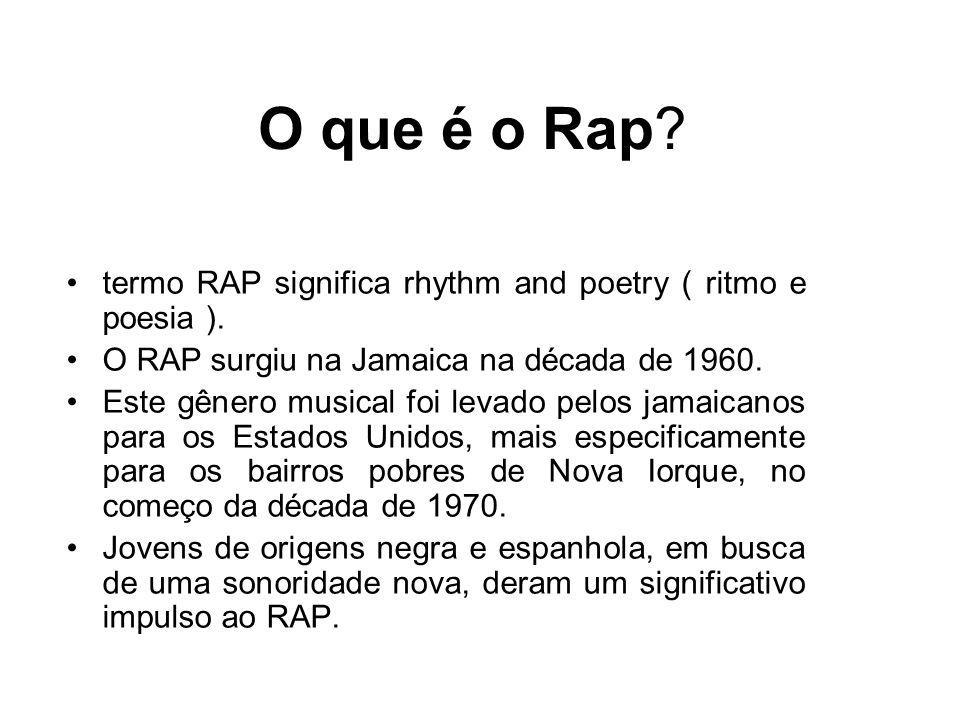 O que é o Rap termo RAP significa rhythm and poetry ( ritmo e poesia ). O RAP surgiu na Jamaica na década de 1960.
