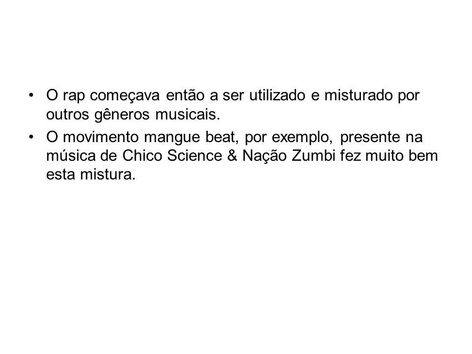 O rap começava então a ser utilizado e misturado por outros gêneros musicais.