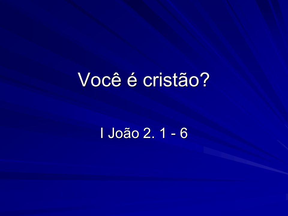 Você é cristão I João 2. 1 - 6