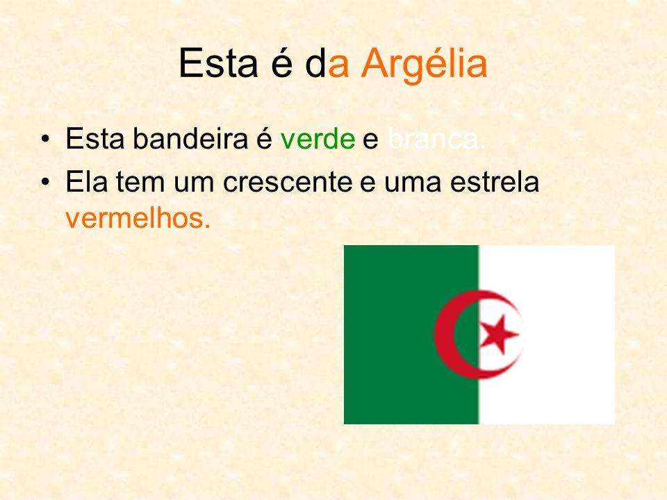 Esta é da Argélia Esta bandeira é verde e branca.