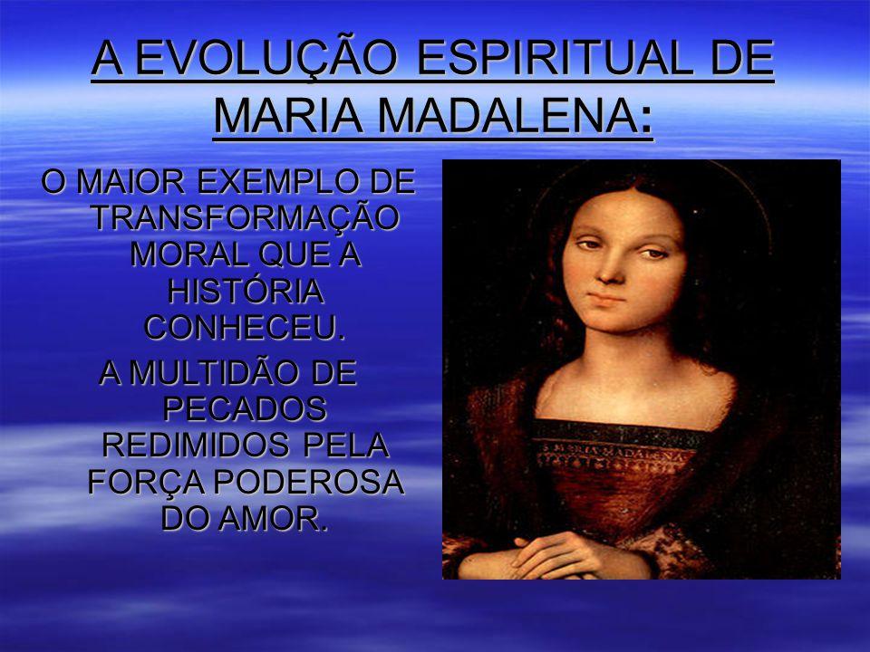 A EVOLUÇÃO ESPIRITUAL DE MARIA MADALENA: