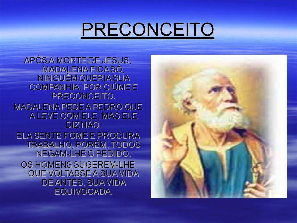 PRECONCEITO APÓS A MORTE DE JESUS, MADALENA FICA SÓ, NINGUÉM QUERIA SUA COMPANHIA, POR CIÚME E PRECONCEITO.