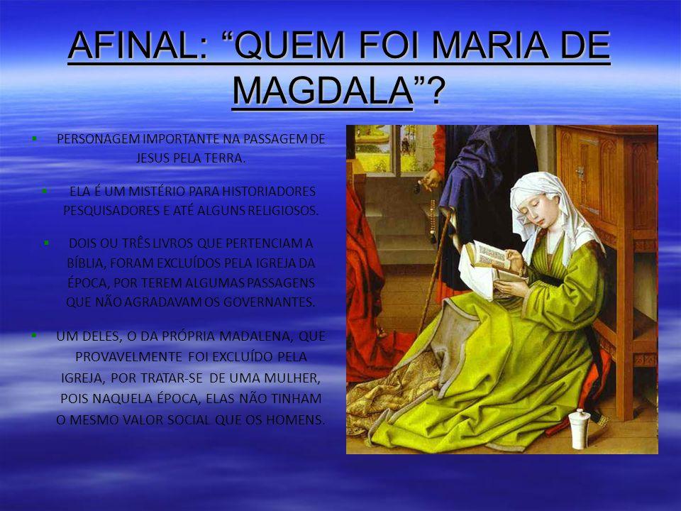 AFINAL: QUEM FOI MARIA DE MAGDALA