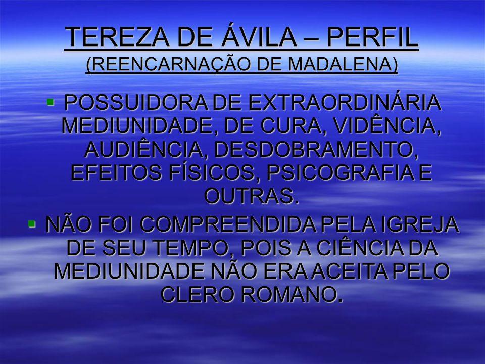 TEREZA DE ÁVILA – PERFIL (REENCARNAÇÃO DE MADALENA)