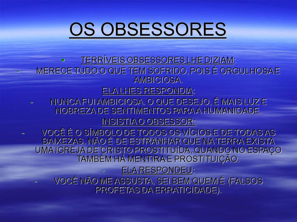 OS OBSESSORES TERRÍVEIS OBSESSORES LHE DIZIAM: