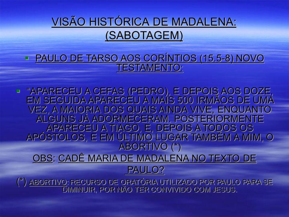 VISÃO HISTÓRICA DE MADALENA: (SABOTAGEM)