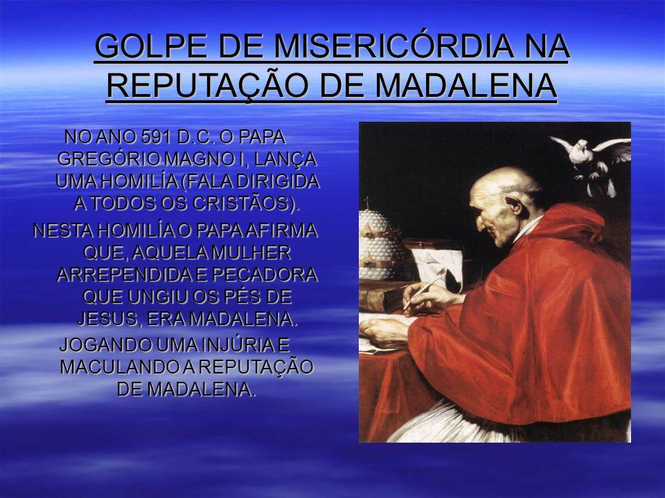 GOLPE DE MISERICÓRDIA NA REPUTAÇÃO DE MADALENA