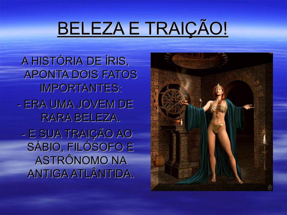 BELEZA E TRAIÇÃO! A HISTÓRIA DE ÍRIS, APONTA DOIS FATOS IMPORTANTES: