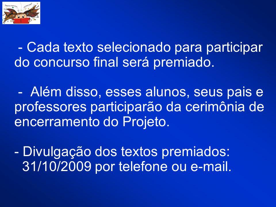 - Cada texto selecionado para participar do concurso final será premiado.