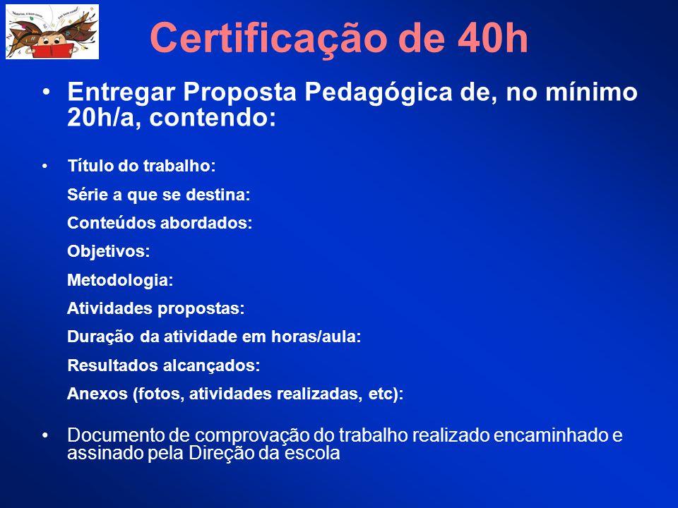 Certificação de 40h Entregar Proposta Pedagógica de, no mínimo 20h/a, contendo: