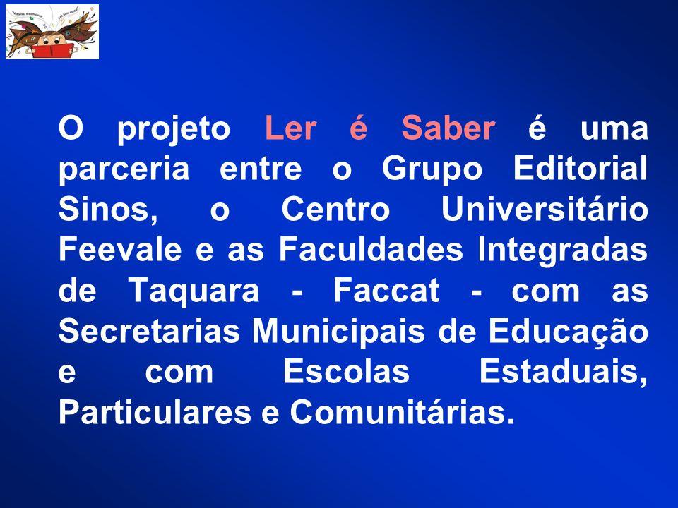 O projeto Ler é Saber é uma parceria entre o Grupo Editorial Sinos, o Centro Universitário Feevale e as Faculdades Integradas de Taquara - Faccat - com as Secretarias Municipais de Educação e com Escolas Estaduais, Particulares e Comunitárias.