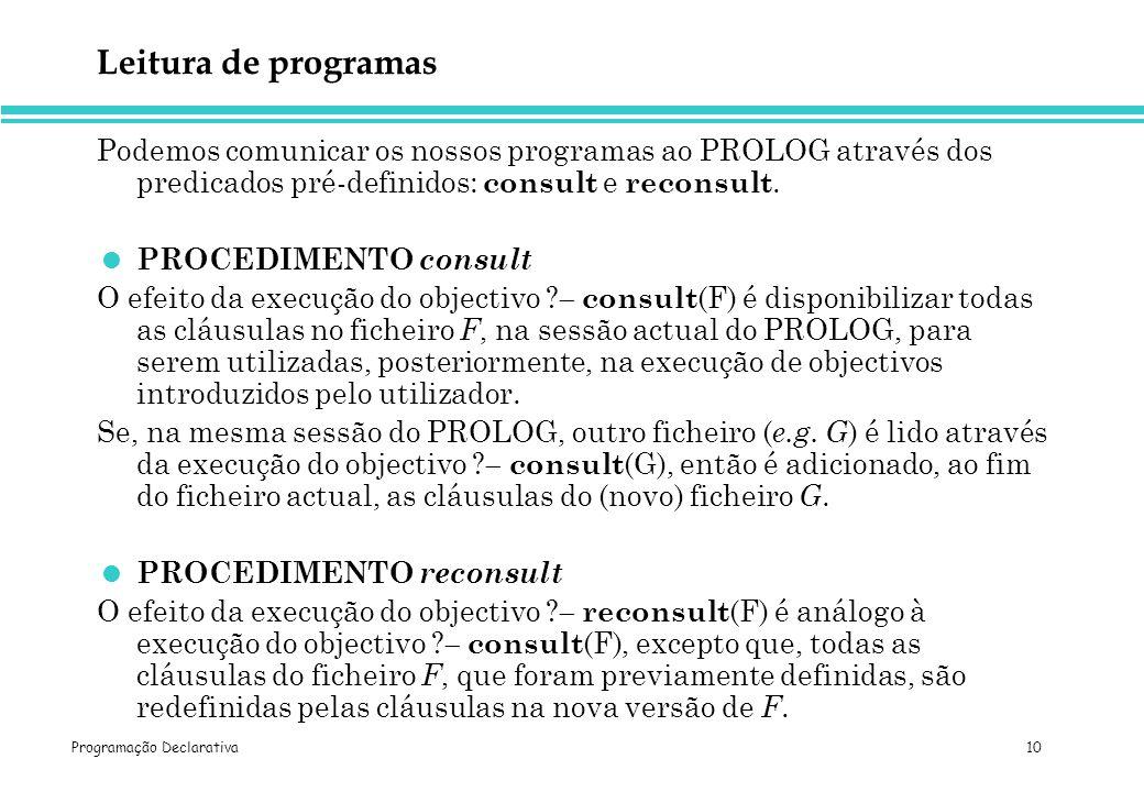Leitura de programas Podemos comunicar os nossos programas ao PROLOG através dos predicados pré-definidos: consult e reconsult.